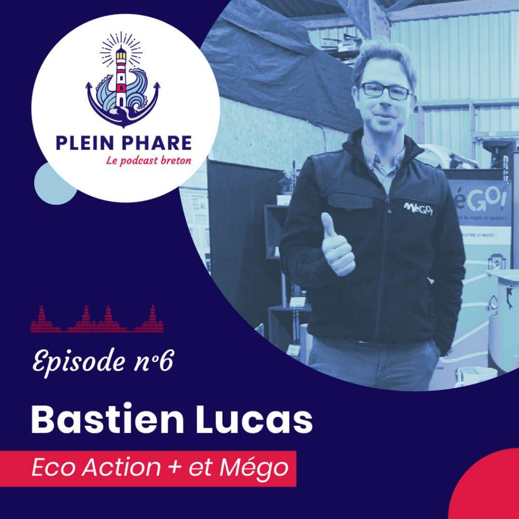 Episode 6 : Bastien Lucas, Éco Action + et MéGo! - Plein Phare, le podcast breton